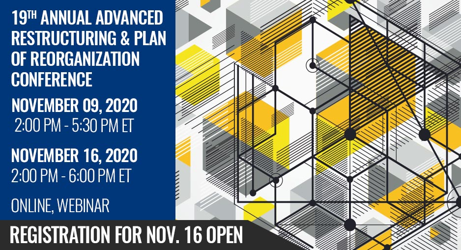 REGISTRATION OPEN Next Week - September 9 & 16, 2020, Online 19th Annual Advanced Plan of Reorganization Conference